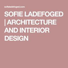 SOFIE LADEFOGED | ARCHITECTURE AND INTERIOR DESIGN Interior Design, Architecture, Projects, Nest Design, Arquitetura, Log Projects, Home Interior Design, Interior Designing, Home Interiors