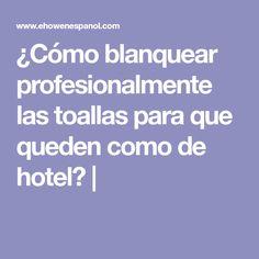 ¿Cómo blanquear profesionalmente las toallas para que queden como de hotel? |