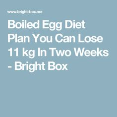 Boiled Egg Diet Plan You Can Lose 11 kg In Two Weeks - Bright Box