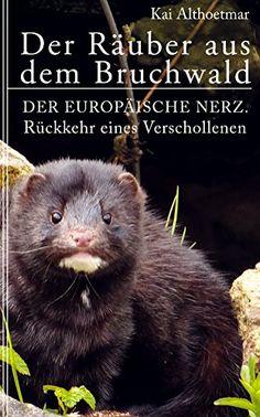 """Der Räuber aus dem Bruchwald: Der Europäische Nerz. Rückkehr eines Verschollenen (Reihe """"Naturgeschichten"""" 4)"""