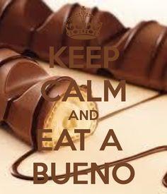 KEEP CALM AND EAT A  BUENO