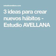 3 ideas para crear nuevos hábitos - Estudio AVELLANA