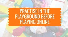 Practise in the playground before playing online