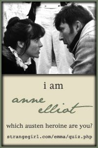 """Anne Elliot! You are Anne Elliot of Persuasion! Let's face it; you're easily persuaded, particularly when friends and relatives try to use """"the Elliot way"""" against you. But this doesn't mean that you don't have conviction. Actually, your sense of duty is overwhelming. And though you won't stick your neck out too often, you have learned to speak up when it counts. To boot, you know how to handle sticky situations. You love deeply and constantly."""