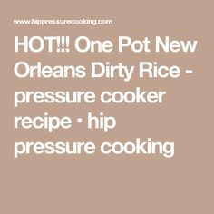 HOT!!! One Pot New Orleans Dirty Rice - pressure cooker recipe • hip pressure cooking