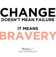 Mudança não significa fracasso... significa Bravura!