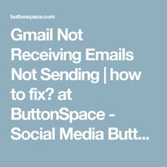 Gmail Not Receiving Emails Not Sending | how to fix? at ButtonSpace - Social Media Buttons | Social Network Buttons | Share Buttons