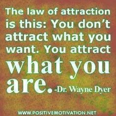 Wayne Dyer. .. what you are...