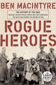 Rogue Heroes: The History of the SAS, Britain's Secret Special Forces Unit That Sabotaged the Nazis and Changed the Nature of War (Random House Large Print)