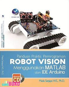 Panduan Praktis Pemrograman Robot Vision Menggunakan Matlab Dan IDE Arduino
