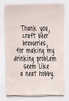 Thank you, craft beer breweries, for making my drinking problem seem like a neat hobby. Golf Quotes, Funny Quotes, Wine Quotes, Wine Sayings, Funny Phrases, Sarcastic Quotes, Beer Brewery, Brewing Beer, Best Stocking Stuffers