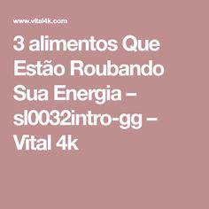 3 alimentos Que Estão Roubando Sua Energia – sl0032intro-gg – Vital 4k