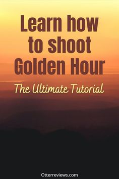 Learning Golden Hour Photography is not easy. This complete tutorial on Golden Hour Photography will help you instantly boost your Golden Hour game to a whole new level! #Golden #Hour #GoldenHour #Photography