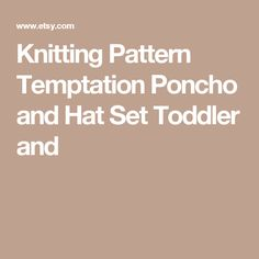 Knitting Pattern Temptation Poncho and Hat Set Toddler and