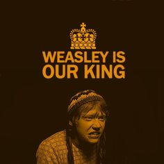 """Weasley can save anything,   He never leaves a single ring,  That's why Gryffindors all sing:  Weasley is our King."""