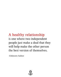 A healthy relationship is one where two independent people just make a deal that they will help make the other person the best version of themselves. -Unknown Auhtor Healthy Relationship Quotes, Relationship Rules, Motivational Relationship Quotes, Christian Relationship Quotes, Communication Relationship, Personal Relationship, Quotes Positive, Couple Quotes, Love Quotes