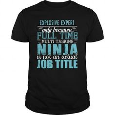 EXPLOSIVE EXPERT Only Because Full Time Multi Tasking Ninja Is Not An Actual Job Title T Shirts, Hoodies. Check Price ==► https://www.sunfrog.com/LifeStyle/EXPLOSIVE-EXPERT-Ninja-T-shirt-Black-Guys.html?41382 $19.95