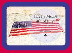 Be Moxie in all that you do. Dream big. Think big. Go big. Don't hold back.
