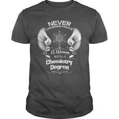 NEVER UNDERESTIMATE A WOMAN WITH A CHEMISTRY DEGREE TSHIRT