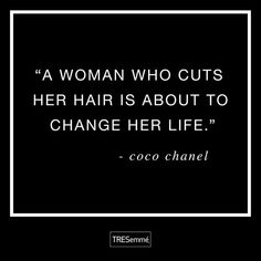 A woman who cuts her hair is about to change her life. - Coco Chanel