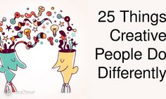 Creative people share some common traits that allow them to bring that creativity to life, including the following 25 things creative people do differently: