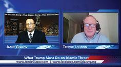The Glazov Gang-What Trump Must Do on Islamic Threat.