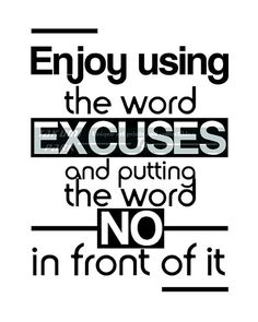 """This black and white motivational wall decor is called """"Enjoy Using The Word Excuses And Putting The Word No In Front Of It """".The motivational quote art is a photo print and can be found @etsy on Takumi Park. Different sizes of this motivating art can be ordered. Custom sizes are available. The motivational photo print is $12.88 and up."""