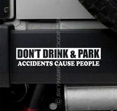 Funny Bumper Sticker Vinyl Decal Don t Drink & Park Accidents Cause People Jeep | eBay