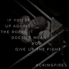 So you're the only who gets to say whether you win or lose.  The gloves never come off and you fight to save your life !  There is no second prize.  #fight #win #upagainsttheropes #smashit #youvegotthis #nevergiveup #youownit #motivation #inspiration #quote #ck #ckinspires