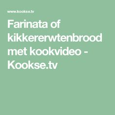 Farinata of kikkererwtenbrood met kookvideo - Kookse.tv