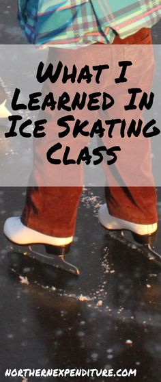 What I Learned in Ice Skating Class - Northern Expenditure