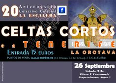 Concierto Celtas Cortos en La Orotava.  El sábado día 26 de septiembre a las 21:00 horas. Entrada 15 €. Por el 20 aniversario del Colectivo Cultural La Escalera.