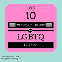 Jeremy D. Schwartz, LCSW: Top 10 Ways for Therapists to be LGBTQ Friendly