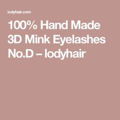 100% Hand Made 3D Mink Eyelashes No.D – lodyhair