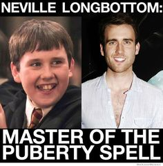 Neville Longbotton... Master of the puberty spell