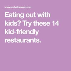 Eating out with kids? Try these 14 kid-friendly restaurants.
