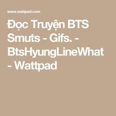 Đọc Truyện BTS Smuts - Gifs. - BtsHyungLineWhat - Wattpad