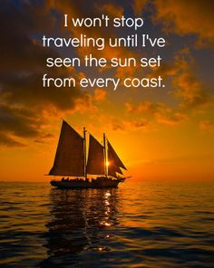 I won't stop travelling until I've seen the sun set from every coast. :) bucket list