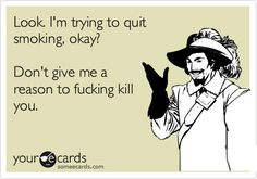 Brittany Williams saved to Things That Speak to I'm trying to quit smoking, okay? Don't give me a reason to fucking kill you. Quit Smoking Quotes, Quit Smoking Motivation, Help Quit Smoking, Giving Up Smoking, Smoking Addiction, Cigarette Addiction, Stop Smoke, Smoking Cessation, Have A Laugh