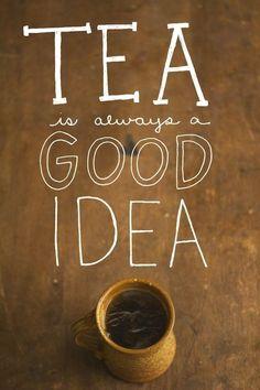 Tea is always a good idea.Quote.