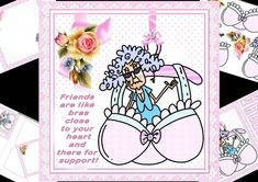 a mini kit for the ladies especially all those good friends we have features Stella who is peeking over the top of her lacey bra the comment being .....friends are like bras close to your heart and there for support, oh this is so true.  co-ordinating tags for the placement of your choice say  happy birthday, happy birthday friend, thank you, thank you my friend, and special friend also a blank tag for the greeting of your choice.  Kit contains main topper, decoupage elements, insert plate…