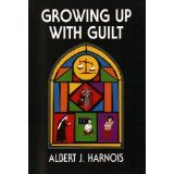 Growing Up with Guilt (Kindle Edition)By Albert J. Harnois