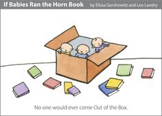 """""""If Babies Ran the Horn Book"""" Part 5, by Elissa Gershowitz and Leo Landry, May/June 2012 Horn Book Magazine"""