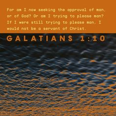 For do I now persuade men, or God? or do I seek to please men? for if I yet pleased men, I should not be the servant of Christ. Tony Evans, Encouragement Quotes, Bible Quotes, Bible Verses, John Stott, Common English Bible, Please Man, Pleasing People, New American Standard Bible