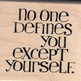 No one defines you except yourself