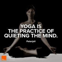 Yoga is the practice of quieting the mind.
