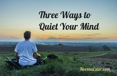 Three Ways to Quiet Your Mind - Article at NormaEsler.com