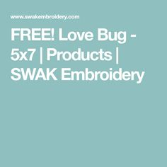 FREE! Love Bug - 5x7 | Products | SWAK Embroidery
