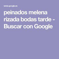 peinados melena rizada bodas tarde - Buscar con Google