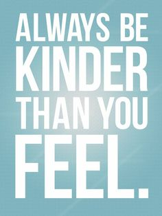 always-be-kinder-than-you-feel.jpg 553×738 pixels